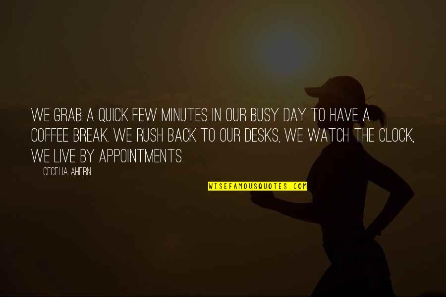 Desks Quotes By Cecelia Ahern: We grab a quick few minutes in our