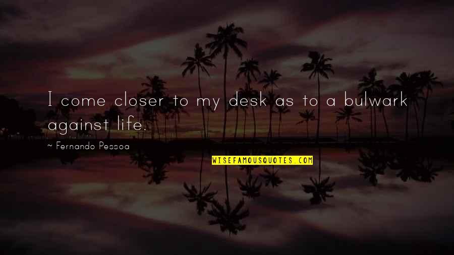 Desks Quotes By Fernando Pessoa: I come closer to my desk as to