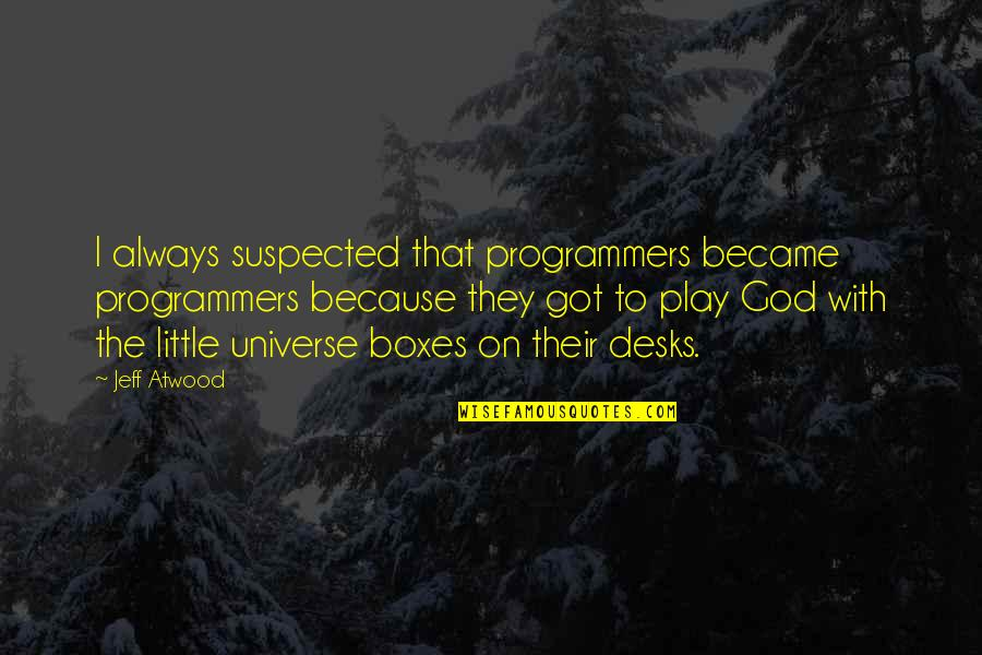 Desks Quotes By Jeff Atwood: I always suspected that programmers became programmers because