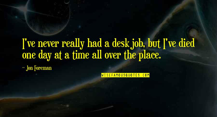 Desks Quotes By Jon Foreman: I've never really had a desk job, but