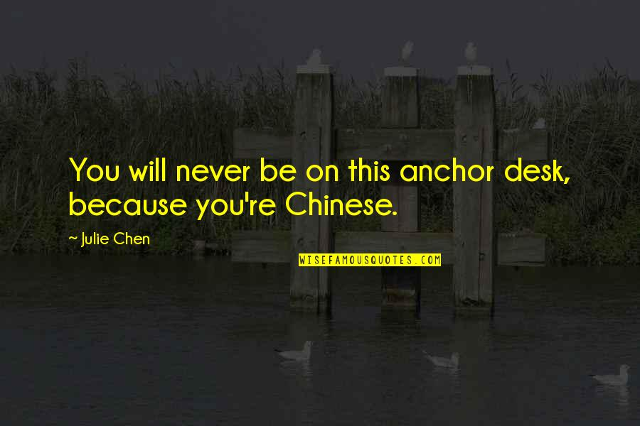Desks Quotes By Julie Chen: You will never be on this anchor desk,