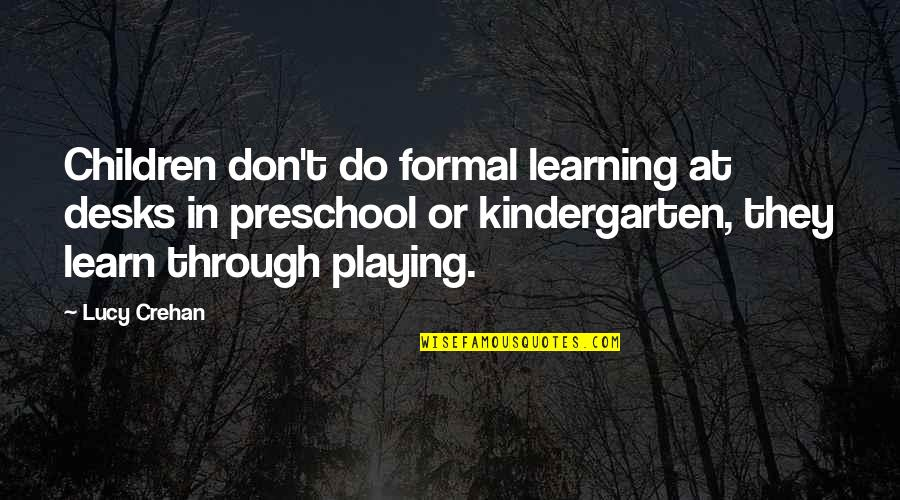 Desks Quotes By Lucy Crehan: Children don't do formal learning at desks in