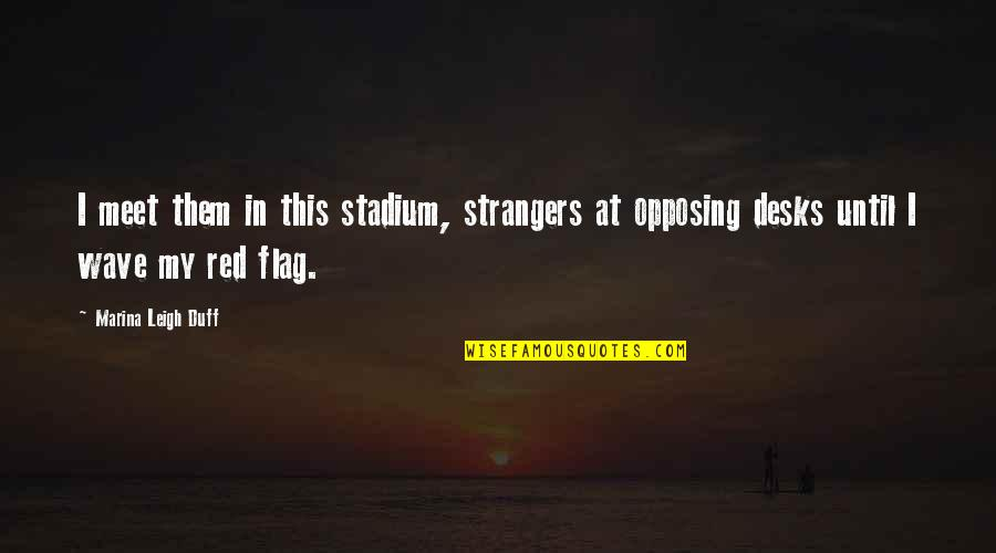Desks Quotes By Marina Leigh Duff: I meet them in this stadium, strangers at