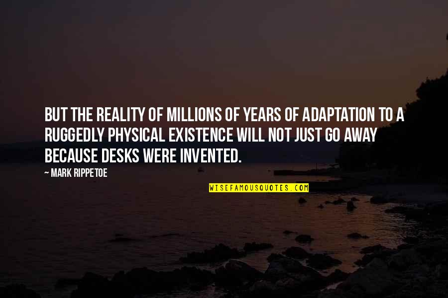 Desks Quotes By Mark Rippetoe: but the reality of millions of years of