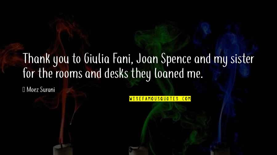 Desks Quotes By Moez Surani: Thank you to Giulia Fani, Joan Spence and