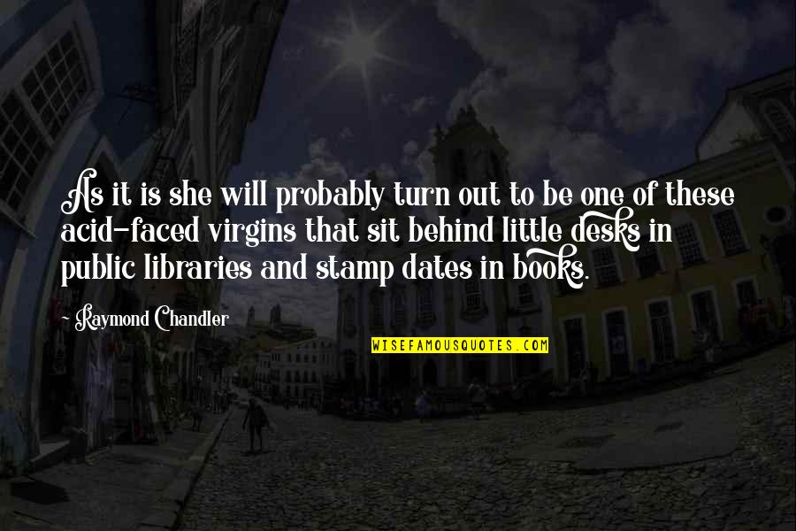 Desks Quotes By Raymond Chandler: As it is she will probably turn out