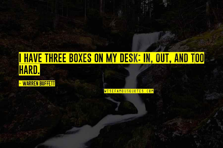 Desks Quotes By Warren Buffett: I have three boxes on my desk: In,