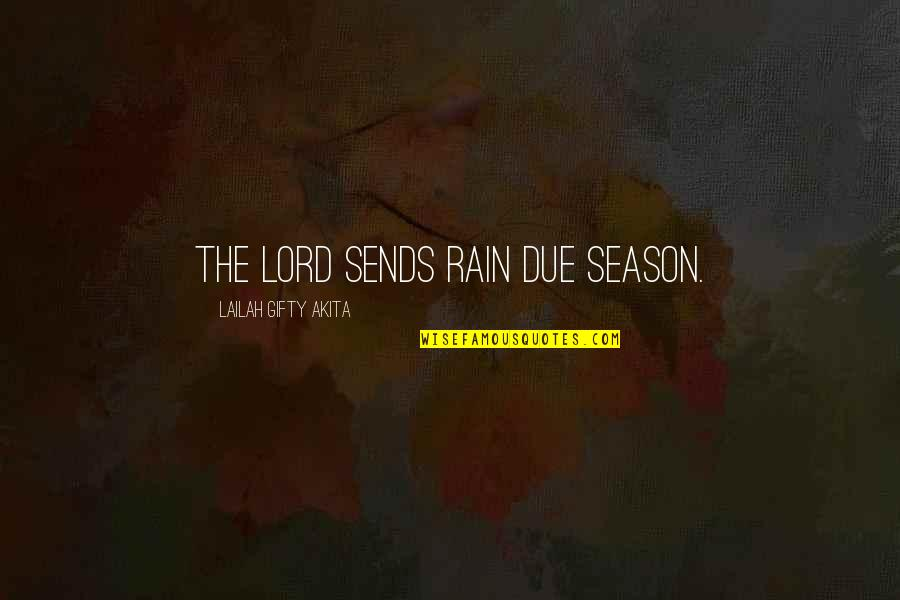 Desmond Edgley Quotes By Lailah Gifty Akita: The Lord sends rain due season.
