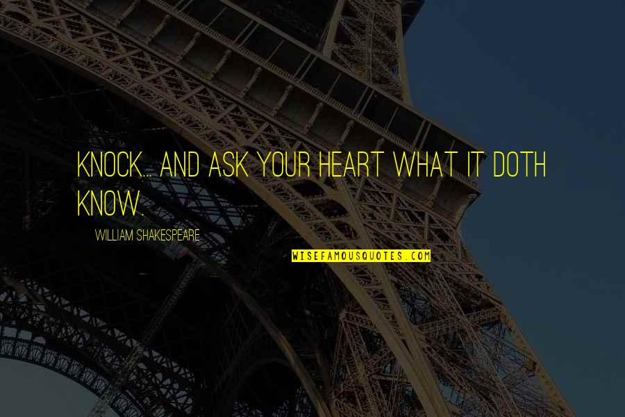 Desmond Edgley Quotes By William Shakespeare: Knock... and ask your heart what it doth