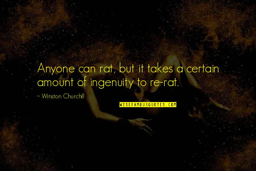 Desmond Edgley Quotes By Winston Churchill: Anyone can rat, but it takes a certain