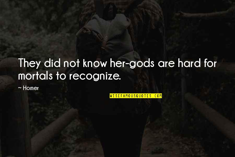 Desmond Hume Quotes By Homer: They did not know her-gods are hard for