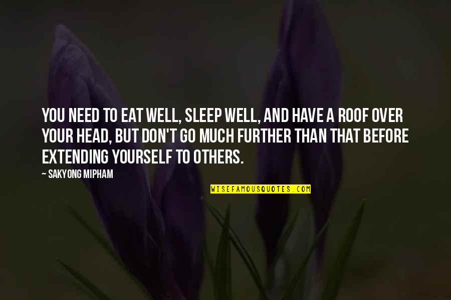 Desmond Hume Quotes By Sakyong Mipham: You need to eat well, sleep well, and