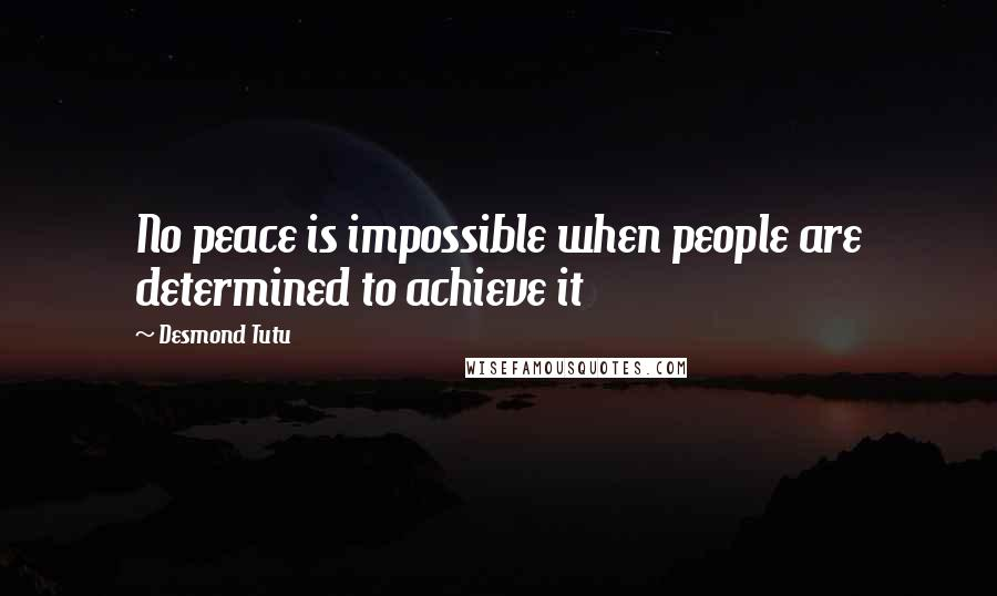 Desmond Tutu quotes: No peace is impossible when people are determined to achieve it
