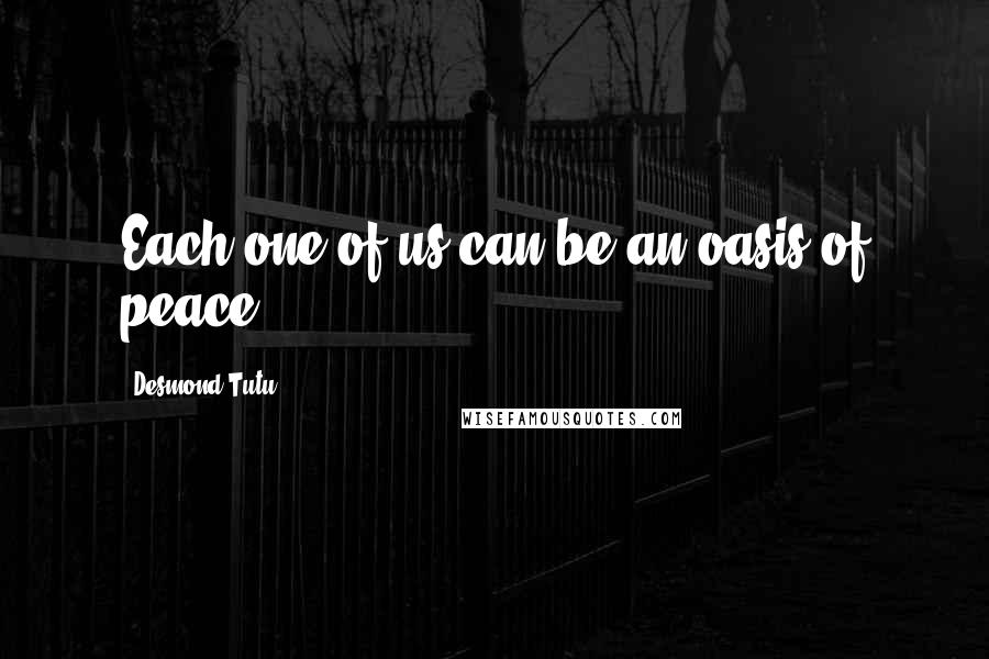 Desmond Tutu quotes: Each one of us can be an oasis of peace.