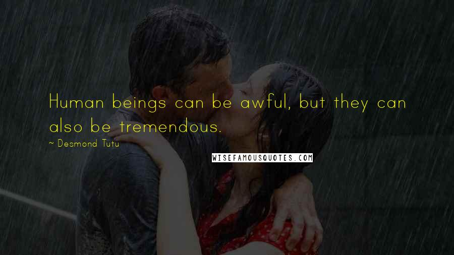 Desmond Tutu quotes: Human beings can be awful, but they can also be tremendous.