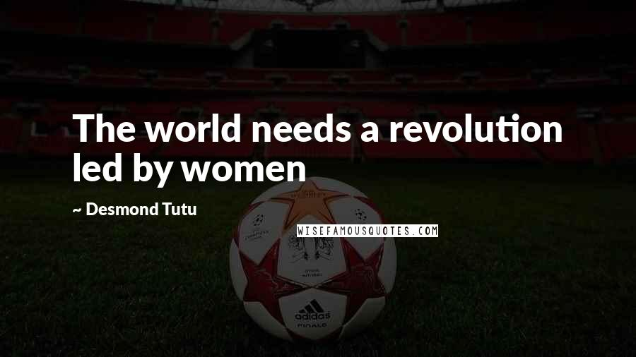 Desmond Tutu quotes: The world needs a revolution led by women