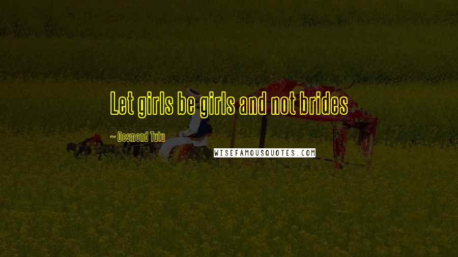 Desmond Tutu quotes: Let girls be girls and not brides