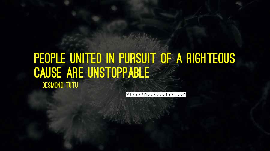 Desmond Tutu quotes: People united in pursuit of a righteous cause are unstoppable