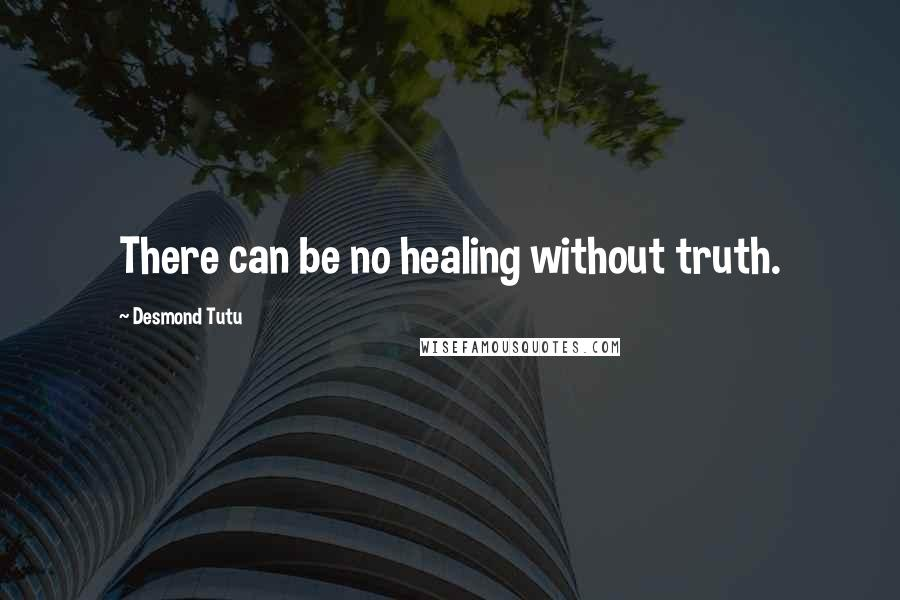 Desmond Tutu quotes: There can be no healing without truth.