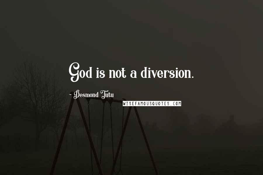 Desmond Tutu quotes: God is not a diversion.