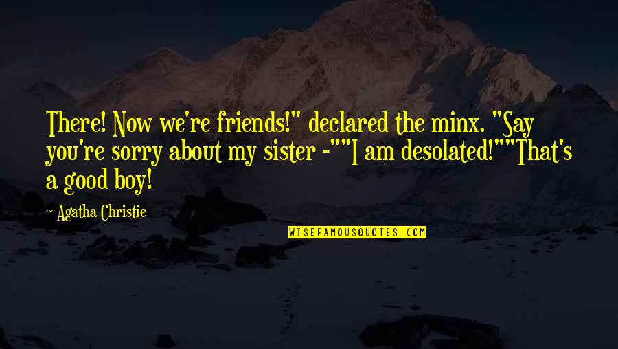 "Desolated Quotes By Agatha Christie: There! Now we're friends!"" declared the minx. ""Say"