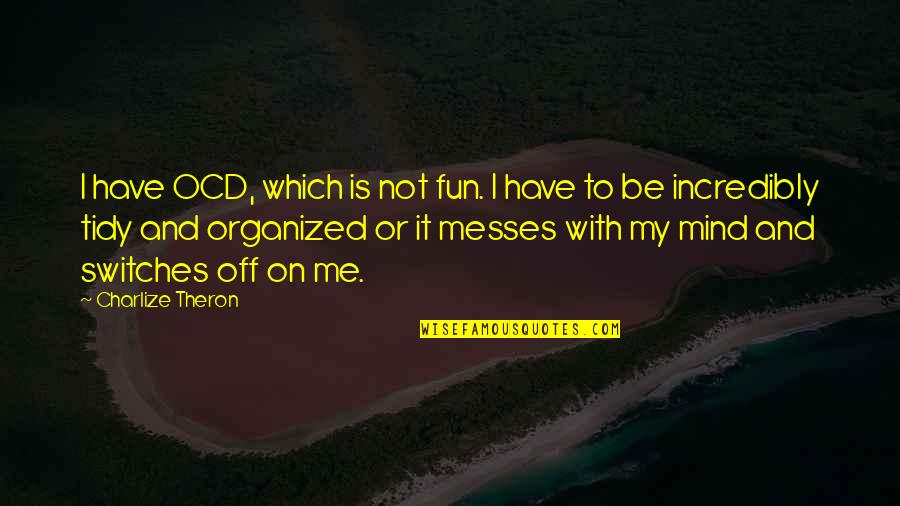 Desolated Quotes By Charlize Theron: I have OCD, which is not fun. I