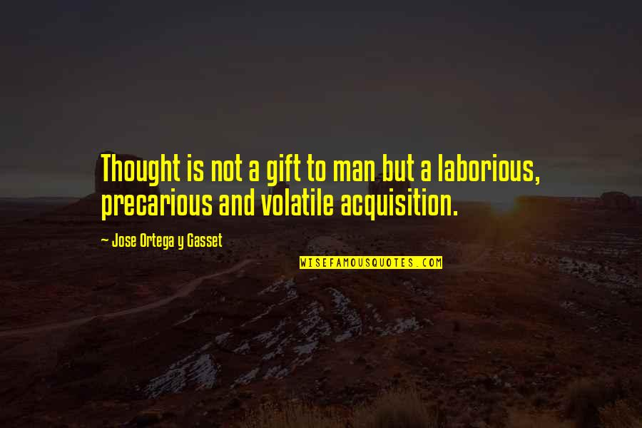 Desolated Quotes By Jose Ortega Y Gasset: Thought is not a gift to man but