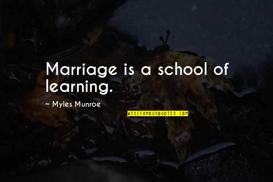 Desolute Quotes By Myles Munroe: Marriage is a school of learning.