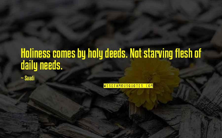 Desolute Quotes By Saadi: Holiness comes by holy deeds. Not starving flesh