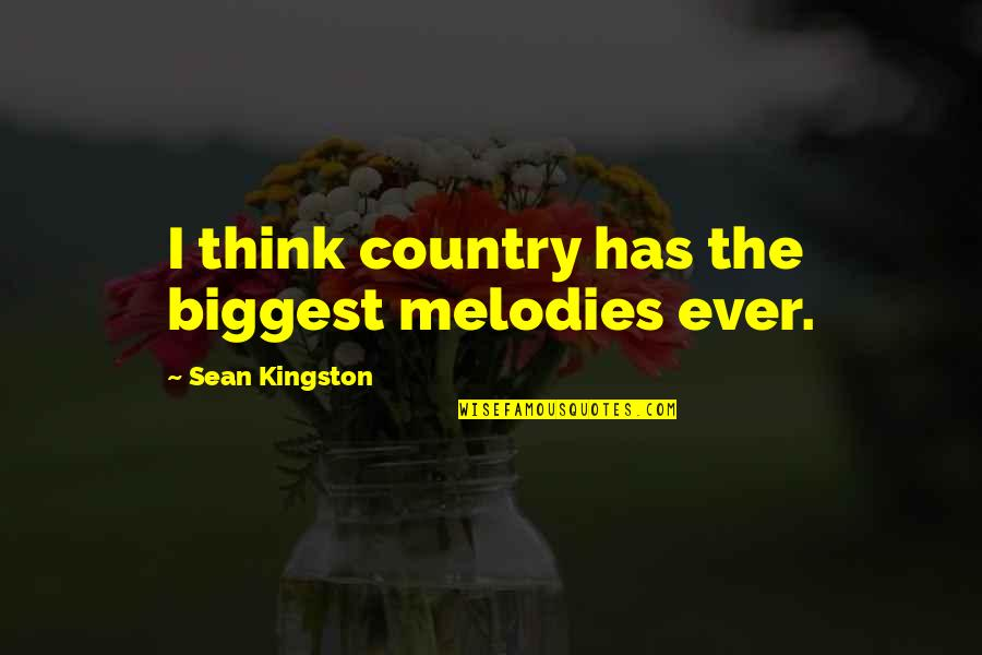 Desolute Quotes By Sean Kingston: I think country has the biggest melodies ever.