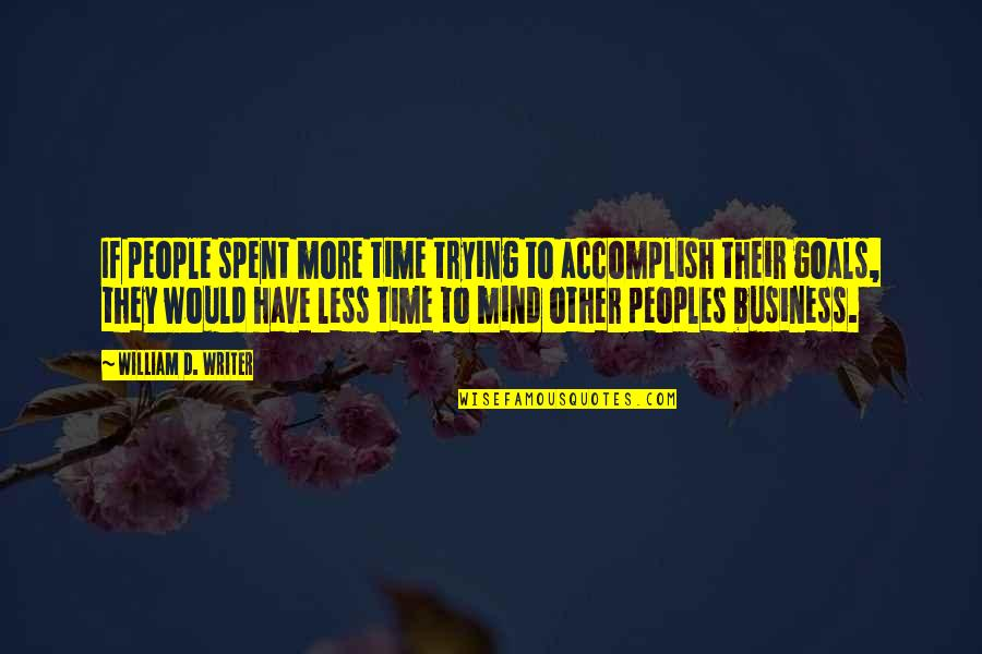 Desolute Quotes By William D. Writer: If people spent more time trying to accomplish