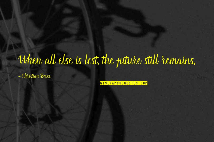 Despair Christian Quotes By Christian Bovee: When all else is lost, the future still