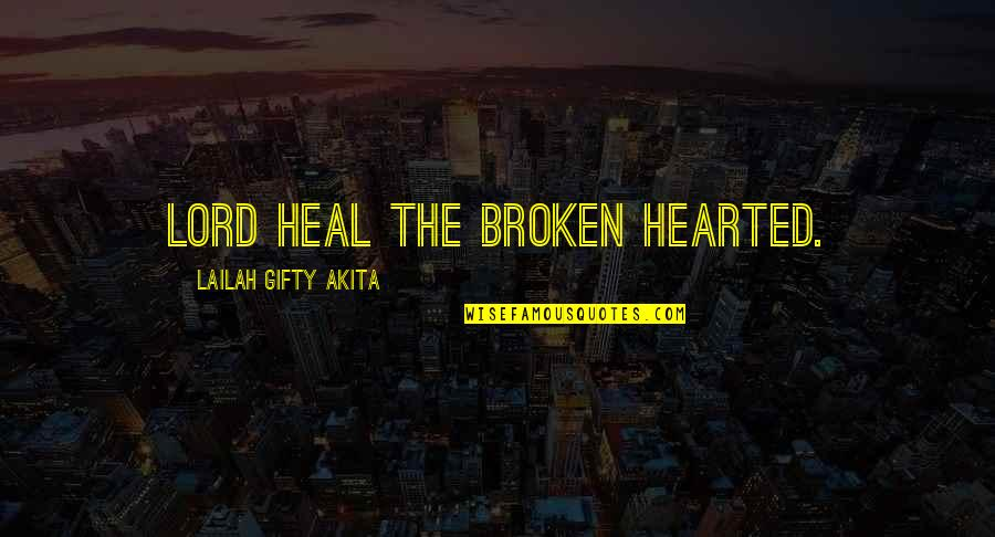 Despair Christian Quotes By Lailah Gifty Akita: Lord heal the broken hearted.
