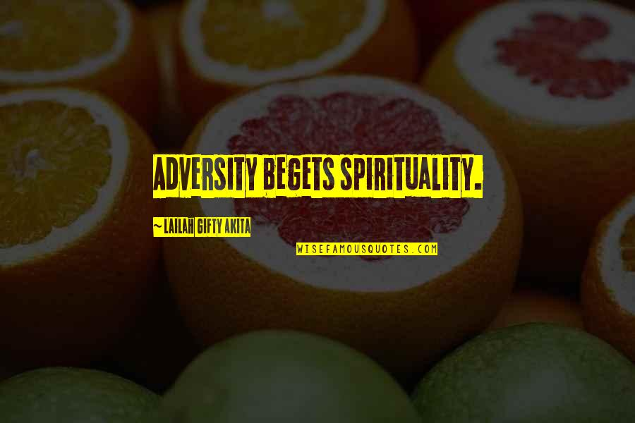 Despair Christian Quotes By Lailah Gifty Akita: Adversity begets spirituality.