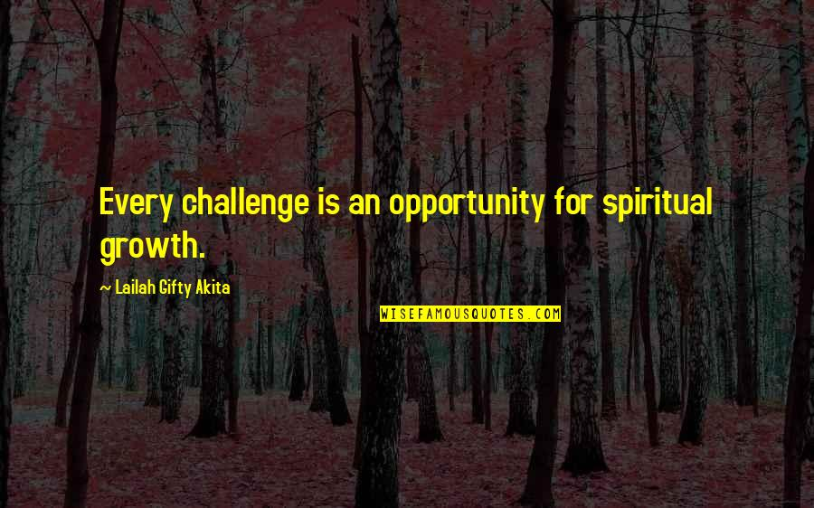 Despair Christian Quotes By Lailah Gifty Akita: Every challenge is an opportunity for spiritual growth.