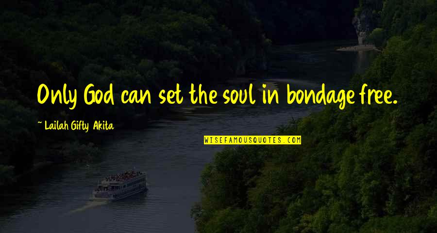 Despair Christian Quotes By Lailah Gifty Akita: Only God can set the soul in bondage