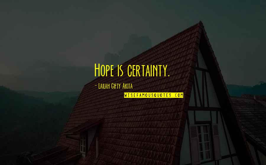 Despair Christian Quotes By Lailah Gifty Akita: Hope is certainty.