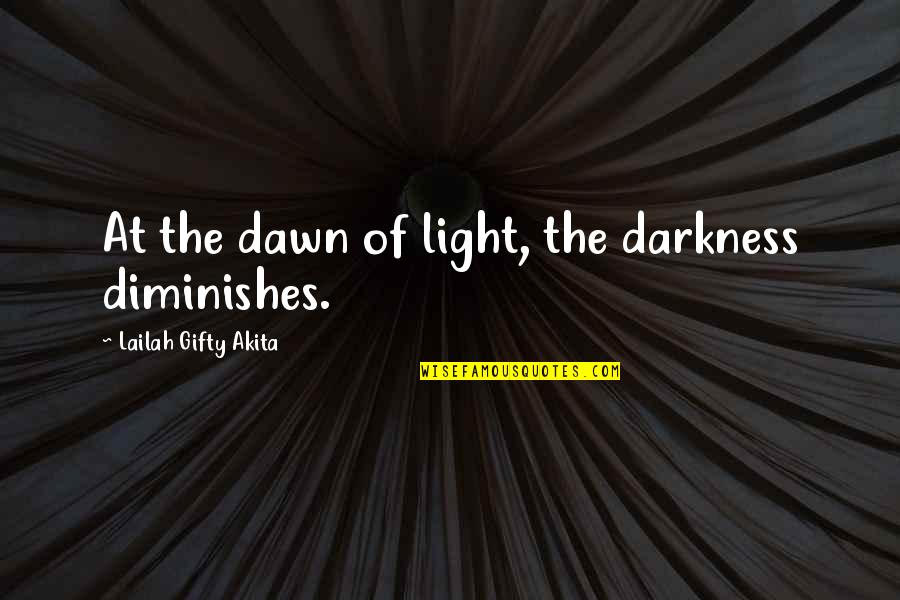 Despair Christian Quotes By Lailah Gifty Akita: At the dawn of light, the darkness diminishes.