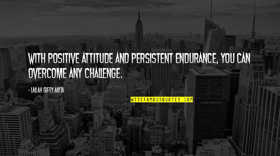 Despair Christian Quotes By Lailah Gifty Akita: With positive attitude and persistent endurance, you can