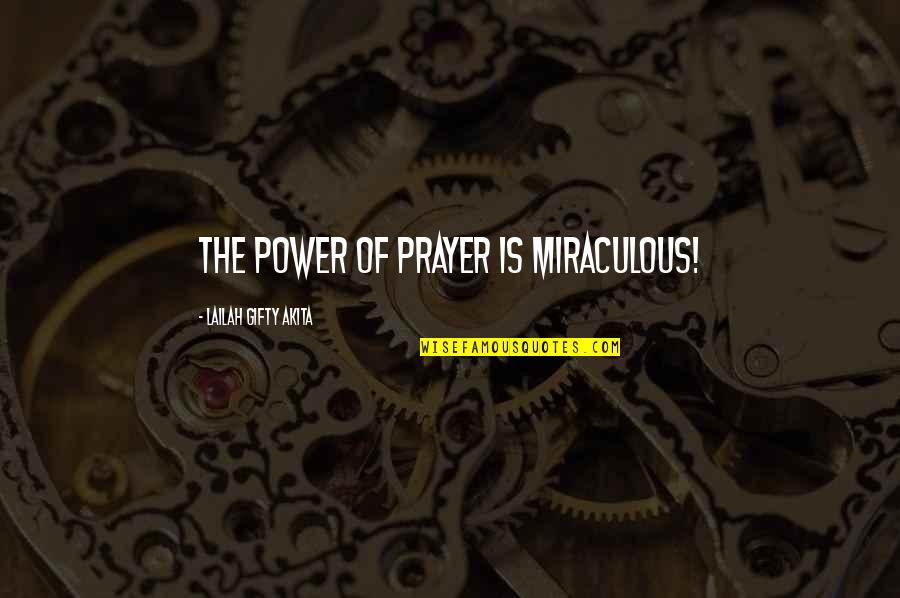 Despair Christian Quotes By Lailah Gifty Akita: The power of prayer is miraculous!