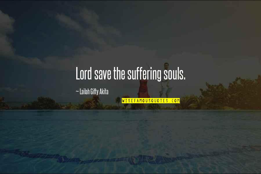 Despair Christian Quotes By Lailah Gifty Akita: Lord save the suffering souls.