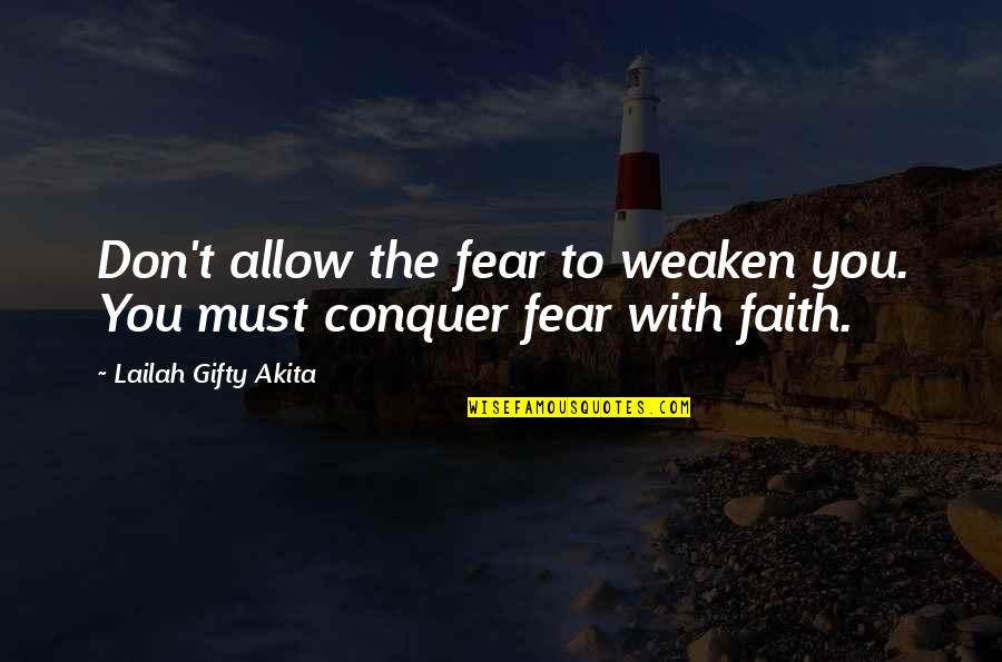 Despair Christian Quotes By Lailah Gifty Akita: Don't allow the fear to weaken you. You