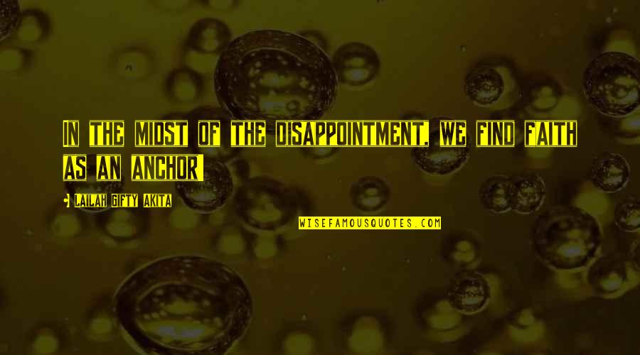 Despair Christian Quotes By Lailah Gifty Akita: In the midst of the disappointment, we find