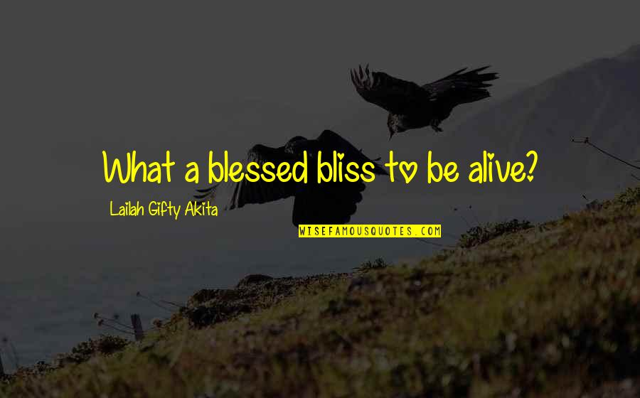 Despair Christian Quotes By Lailah Gifty Akita: What a blessed bliss to be alive?