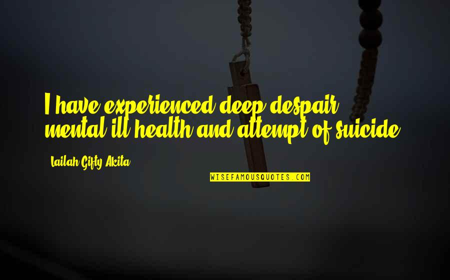 Despair Christian Quotes By Lailah Gifty Akita: I have experienced deep despair, mental-ill health and