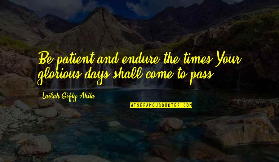 Despair Christian Quotes By Lailah Gifty Akita: Be patient and endure the times.Your glorious days
