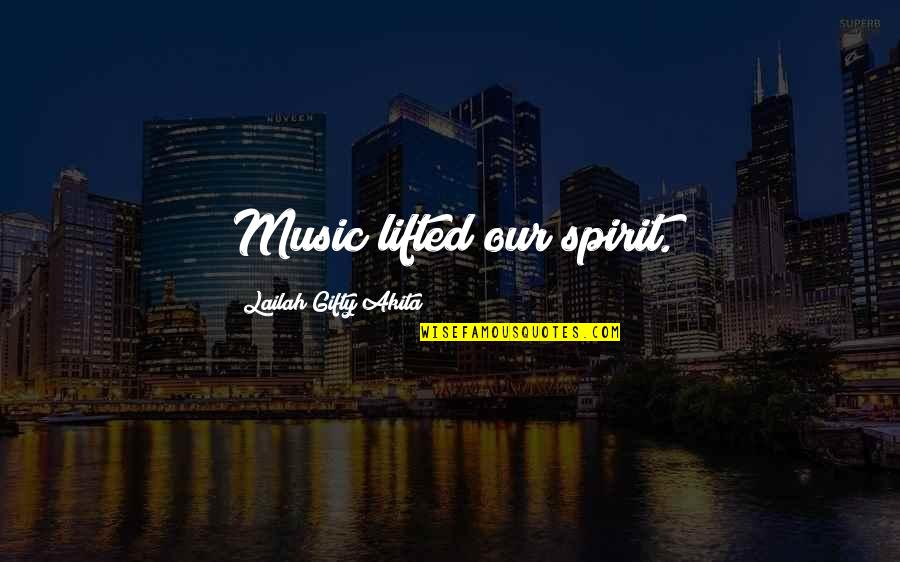 Despair Christian Quotes By Lailah Gifty Akita: Music lifted our spirit.