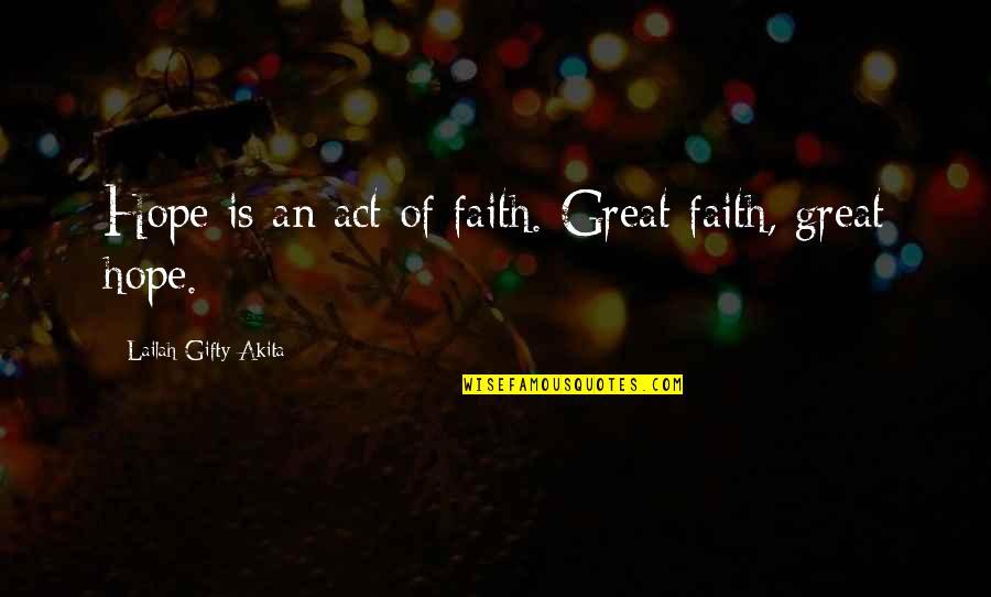 Despair Christian Quotes By Lailah Gifty Akita: Hope is an act of faith. Great faith,