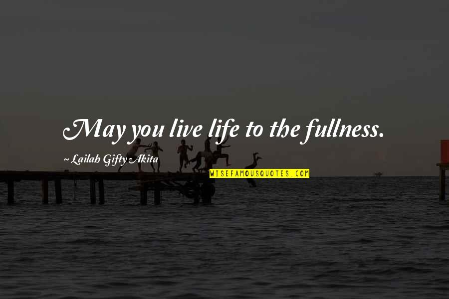Despair Christian Quotes By Lailah Gifty Akita: May you live life to the fullness.