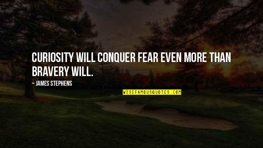 Desperate Housewives Season 4 Episode 2 Quotes By James Stephens: Curiosity will conquer fear even more than bravery